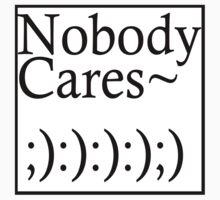 Nobody Cares by PREMO-TEES