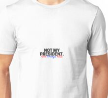 Not My President- Love Trumps Hate Unisex T-Shirt