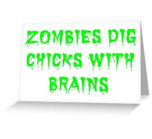 Zombies dig chicks with brains Greeting Card