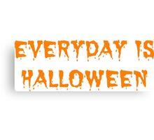 Everyday is Halloween Canvas Print