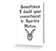 Sometimes I doubt your commitment to Sparkle Motion Greeting Card