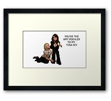 You're the Amy to my Tina Framed Print