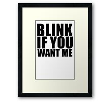 Blink If You Want Me T-Shirt NEW Funny College Humor TEE Cool Hilarious Framed Print