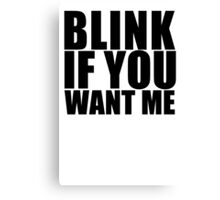 Blink If You Want Me T-Shirt NEW Funny College Humor TEE Cool Hilarious Canvas Print