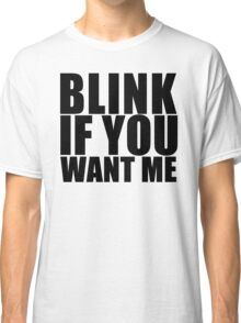 Blink If You Want Me T-Shirt NEW Funny College Humor TEE Cool Hilarious Classic T-Shirt