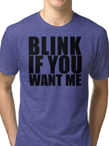 Blink If You Want Me T-Shirt NEW Funny College Humor TEE Cool Hilarious Tri-blend T-Shirt