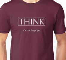 Think It's Not Illegal Yet Bro Unisex T-Shirt