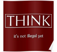 Think It's Not Illegal Yet Bro Poster