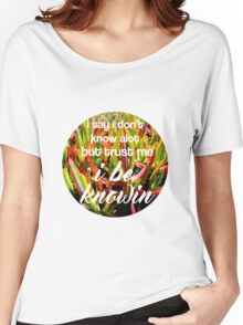 I be Knowin Quote Plant Photograph Women's Relaxed Fit T-Shirt
