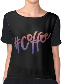 #Coffee | Watercolor Typography Tumblr/Trendy Chiffon Top