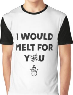 I would melt for YOU (with a snowman) Graphic T-Shirt