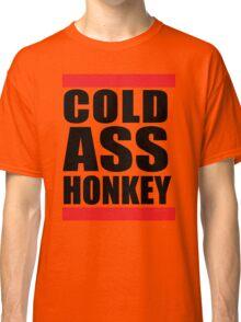 Cold Ass Honkey Funny Cool Honky Rap T shirt Tee Shirt Classic T-Shirt