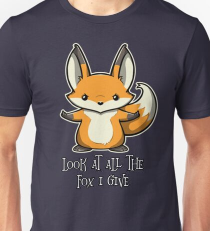 look at all the fox i give Unisex T-Shirt
