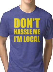 DON'T HASSLE ME I'M LOCAL TSHIRT Funny Humor WHAT ABOUT BOB TEE Bill Murray Tri-blend T-Shirt