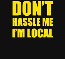 DON'T HASSLE ME I'M LOCAL TSHIRT Funny Humor WHAT ABOUT BOB TEE Bill Murray Unisex T-Shirt