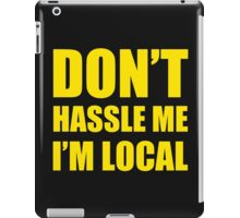 DON'T HASSLE ME I'M LOCAL TSHIRT Funny Humor WHAT ABOUT BOB TEE Bill Murray iPad Case/Skin