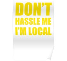 DON'T HASSLE ME I'M LOCAL TSHIRT Funny Humor WHAT ABOUT BOB TEE Bill Murray Poster