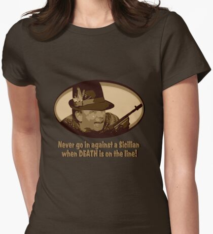 Never Go In Against a Sicilian When DEATH Is on the Line! Womens Fitted T-Shirt