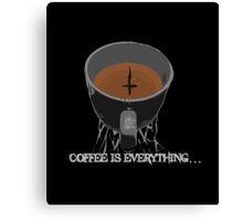 Coffee is Everything... Canvas Print