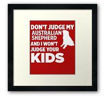 Don't Judge My Australian Shepherd & I Won't Judge Your Kids Framed Print