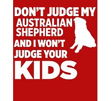 Don't Judge My Australian Shepherd & I Won't Judge Your Kids Photographic Print