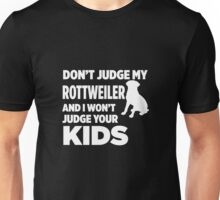Don't Judge My Rottweiler & I Won't Judge Your Kids Unisex T-Shirt