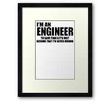 Engineer Funny T shirt Engineers are never wrong T shirt Shirt Funny Tees Framed Print