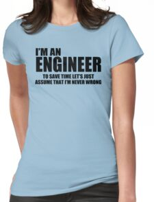 Engineer Funny T shirt Engineers are never wrong T shirt Shirt Funny Tees Womens Fitted T-Shirt