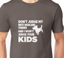 Don't Judge My West Highland Terrier & I Won't Judge Your Kids Unisex T-Shirt
