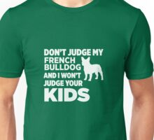 Don't Judge My French Bulldog & I Won't Judge Your Kids Unisex T-Shirt