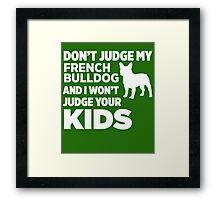 Don't Judge My French Bulldog & I Won't Judge Your Kids Framed Print