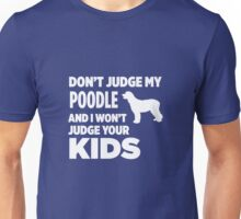 Don't Judge My Poodle & I Won't Judge Your Kids Unisex T-Shirt