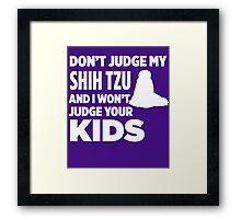 Don't Judge My Shih Tzu & I Won't Judge Your Kids Framed Print