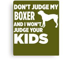 Don't Judge My Boxer & I Won't Judge Your Kids Canvas Print
