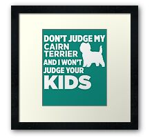 Don't Judge My Cairn Terriers & I Won't Judge Your Kids Framed Print