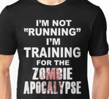 I'm Not Running I'm Training for the Zombie Apocalypse Unisex T-Shirt