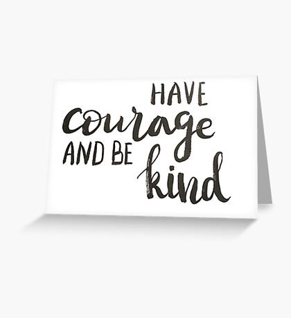 Have courage and be kind - calligraphic print Greeting Card