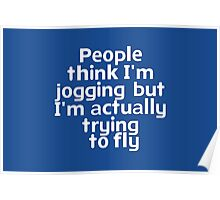 People think I'm jogging but I'm actually trying to fly Poster