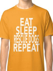 Eat Sleep Rescue Dogs Repeat T-Shirt Gift For Animal Lover Shelter Worker Funny Classic T-Shirt