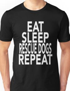 Eat Sleep Rescue Dogs Repeat T-Shirt Gift For Animal Lover Shelter Worker Funny Unisex T-Shirt