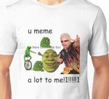 u meme a lot to me Unisex T-Shirt