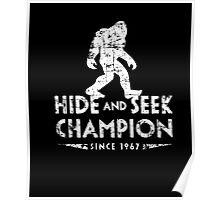 Hide &Seek Champion Since 1967 Shirt Funny Bigfoot Sasquatch Poster