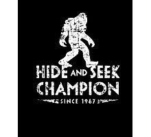 Hide &Seek Champion Since 1967 Shirt Funny Bigfoot Sasquatch Photographic Print