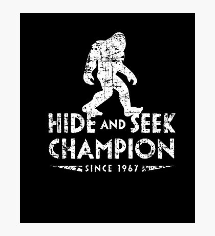 Hide &Seek Champion Since 1967 Shirt Funny Bigfoot Sasquatch Photographic Print