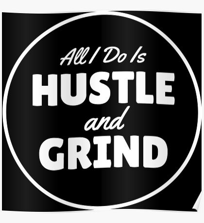 All I Do is Hustle and Grind - White Poster