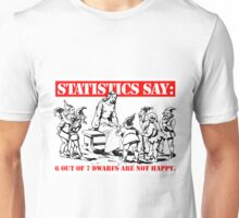 Statistics Say: 6 out of 7 dwarfs are not happy. Unisex T-Shirt