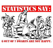 Statistics Say: 6 out of 7 dwarfs are not happy. Photographic Print