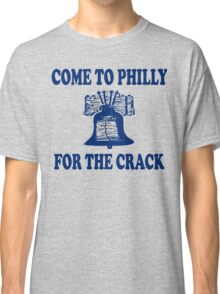 Come To Philly For The Crack Classic T-Shirt