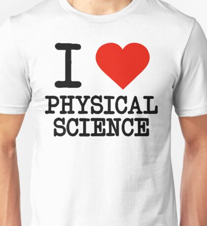 I Love Physical Science Unisex T-Shirt