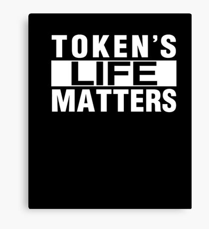 Sou-th Park Token's Life Matters T Shirt Canvas Print